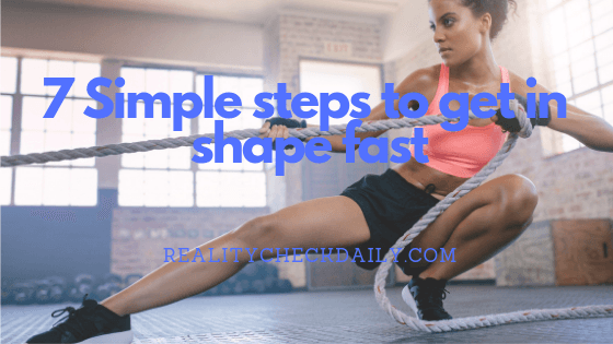 7 Simple steps to get in shape fast