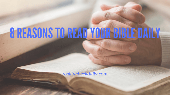 8 REASONS TO READ YOUR BIBLE DAILY