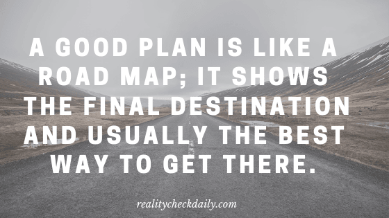 A good plan is like a road map