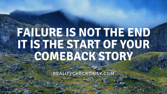 FAILURE IS NOT THE END ITS THE START OF YOUR COMEBACK STORY