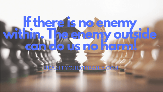If there is no enemy within. The enemy outside can do us no harm!