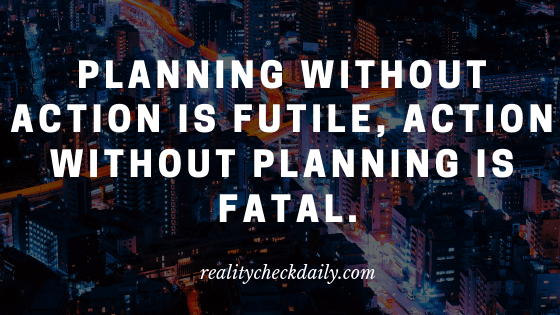 Planning without action is futile, action without planning is fatal