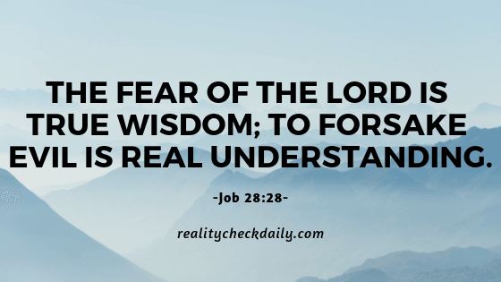 To fear God is wisdom and to shun away evil is understanding