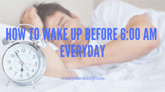 How to wake up before 6:00 am everyday