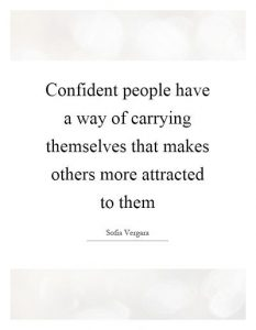 confident people have a way of conducting themselves