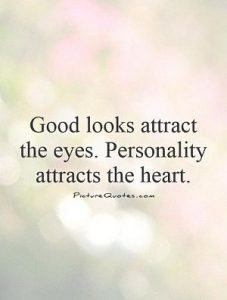 good looks attract the eyes personality attracts the heart