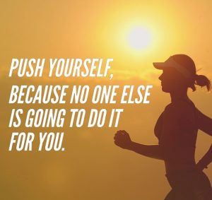 push yourself and stay motivated